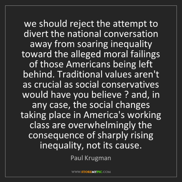 Paul Krugman: we should reject the attempt to divert the national conversation...