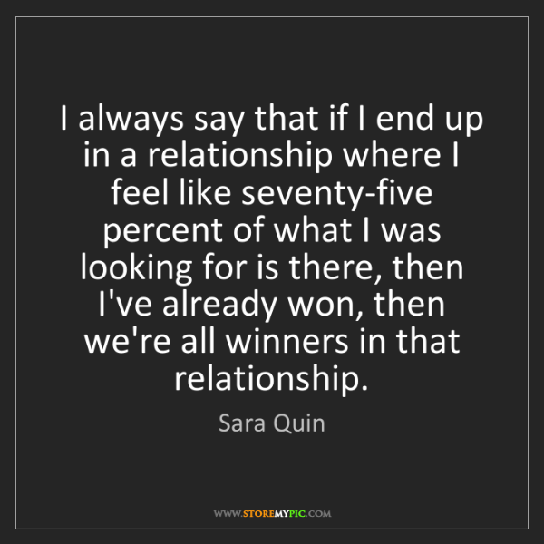 Sara Quin: I always say that if I end up in a relationship where...