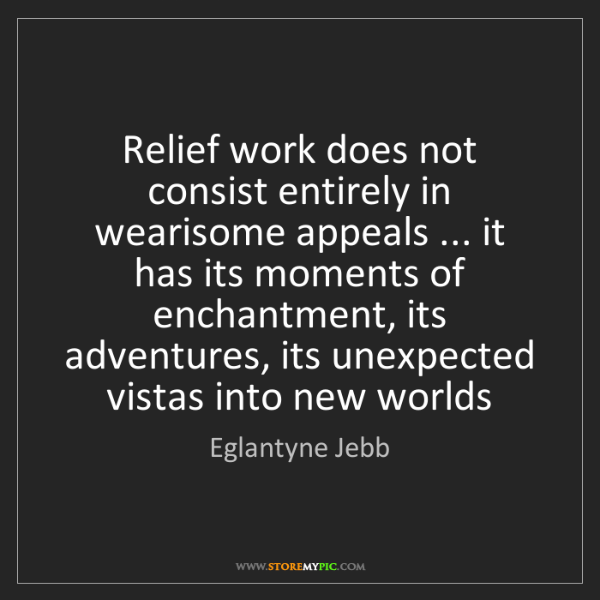 Eglantyne Jebb: Relief work does not consist entirely in wearisome appeals...