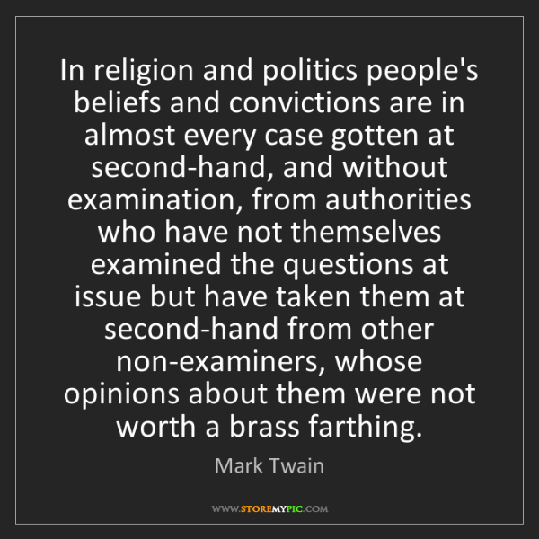 Mark Twain: In religion and politics people's beliefs and convictions...