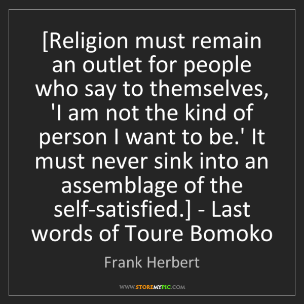 Frank Herbert: [Religion must remain an outlet for people who say to...