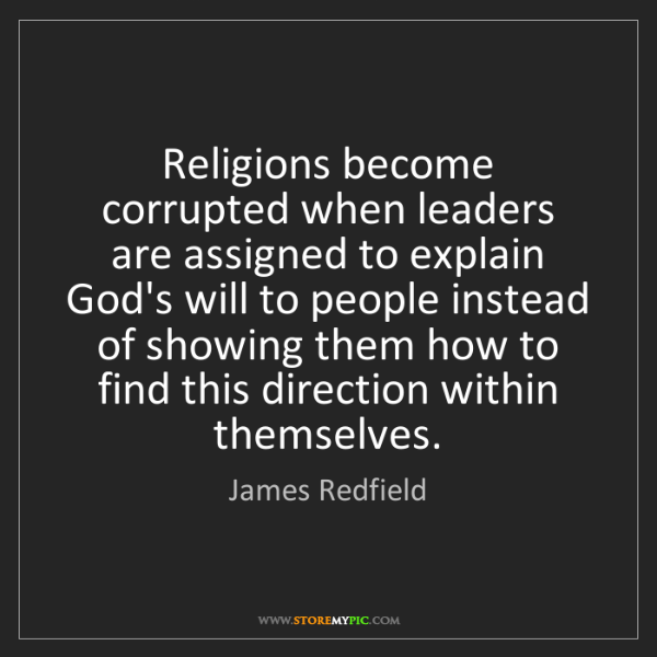 James Redfield: Religions become corrupted when leaders are assigned...