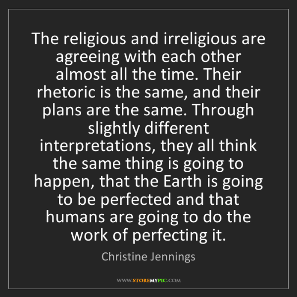 Christine Jennings: The religious and irreligious are agreeing with each...