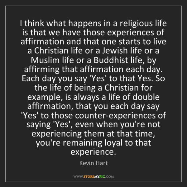 Kevin Hart: I think what happens in a religious life is that we have...