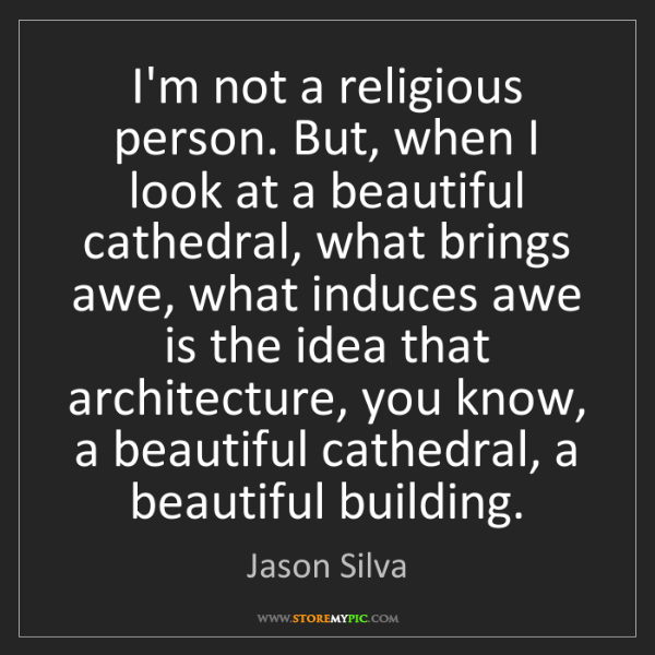 Jason Silva: I'm not a religious person. But, when I look at a beautiful...