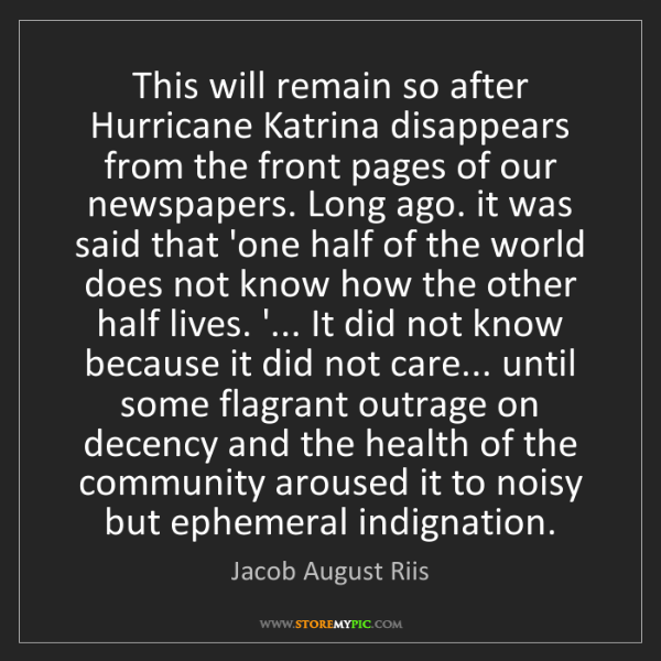 Jacob August Riis: This will remain so after Hurricane Katrina disappears...
