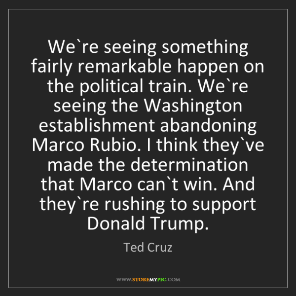 Ted Cruz: We`re seeing something fairly remarkable happen on the...