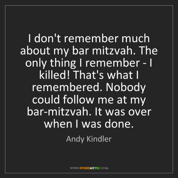 Andy Kindler: I don't remember much about my bar mitzvah. The only...