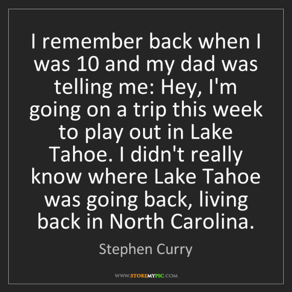 Stephen Curry: I remember back when I was 10 and my dad was telling...