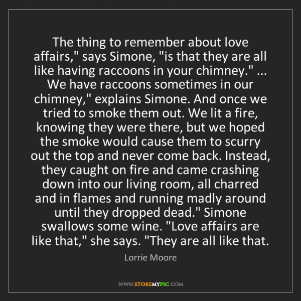 """Lorrie Moore: The thing to remember about love affairs,"""" says Simone,..."""