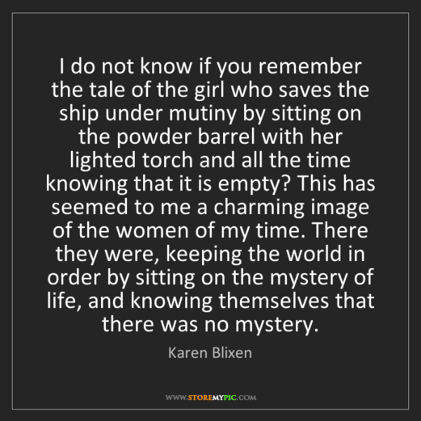 Karen Blixen: I do not know if you remember the tale of the girl who...