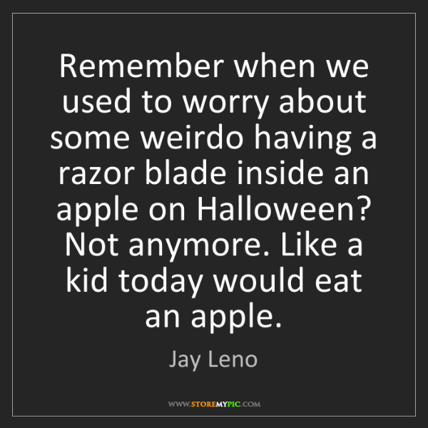 Jay Leno: Remember when we used to worry about some weirdo having...