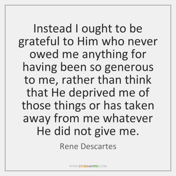 Instead I ought to be grateful to Him who never owed me ...