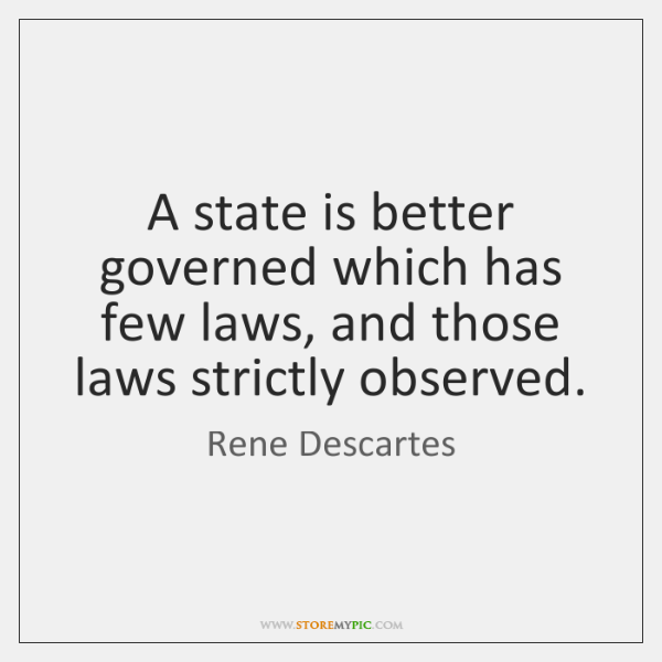 A state is better governed which has few laws, and those laws ...