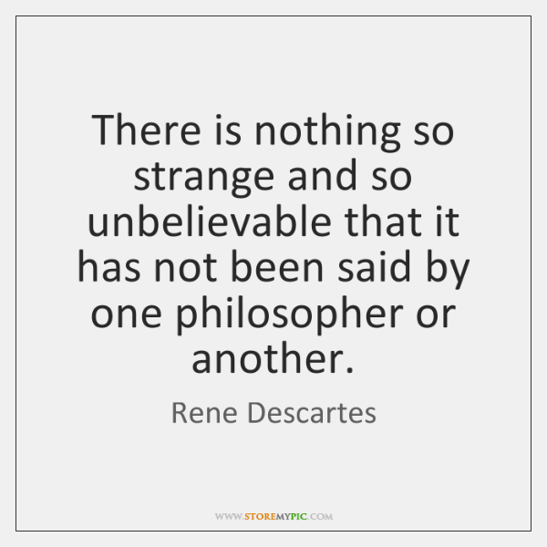 There is nothing so strange and so unbelievable that it has not ...
