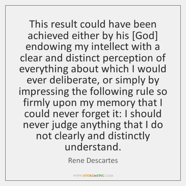 This result could have been achieved either by his [God] endowing my ...