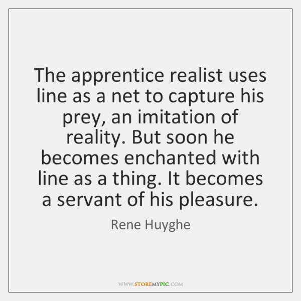 The apprentice realist uses line as a net to capture his prey, ...