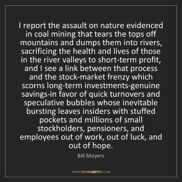 Bill Moyers: I report the assault on nature evidenced in coal mining...