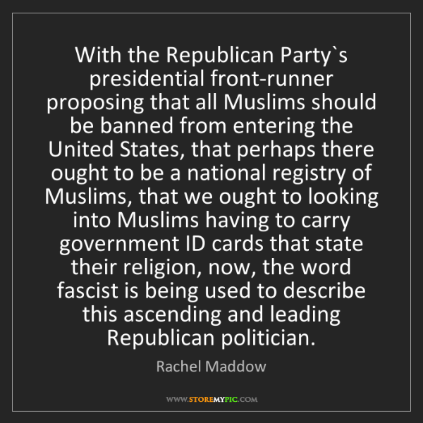 Rachel Maddow: With the Republican Party`s presidential front-runner...