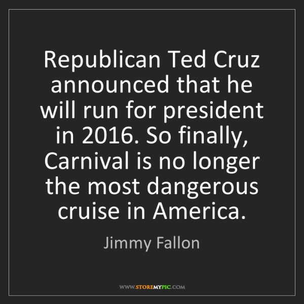 Jimmy Fallon: Republican Ted Cruz announced that he will run for president...