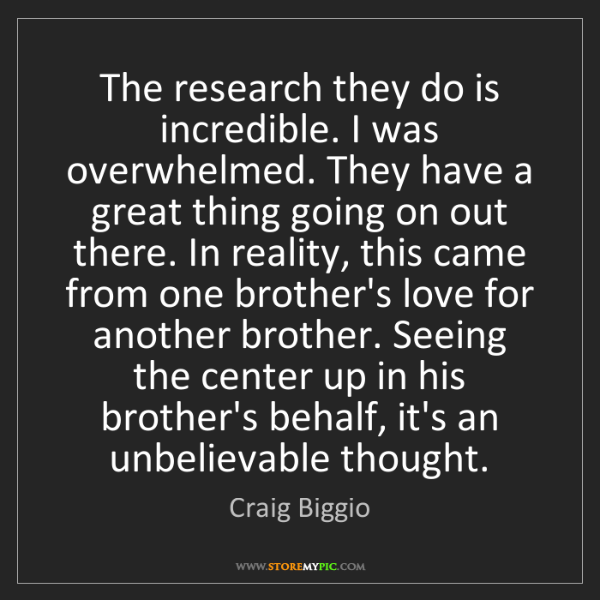 Craig Biggio: The research they do is incredible. I was overwhelmed....