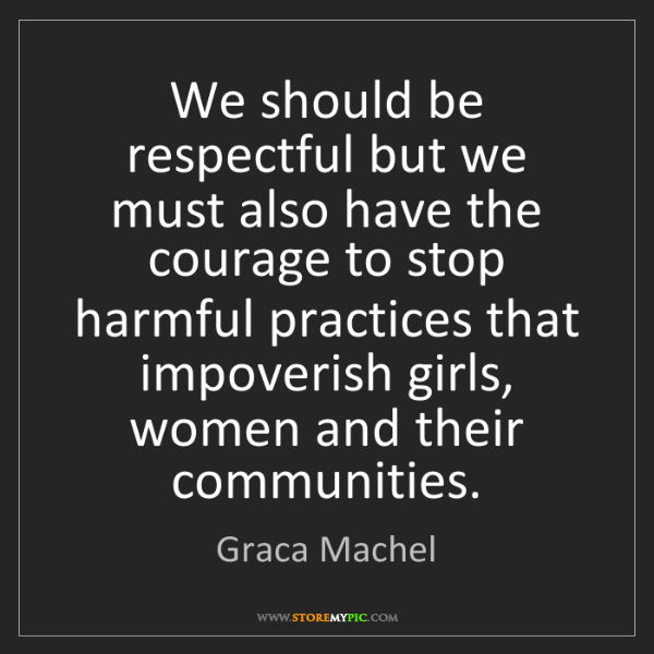 Graca Machel: We should be respectful but we must also have the courage...