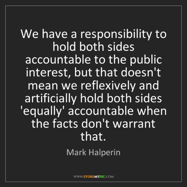 Mark Halperin: We have a responsibility to hold both sides accountable...