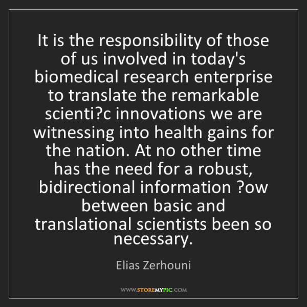 Elias Zerhouni: It is the responsibility of those of us involved in today's...