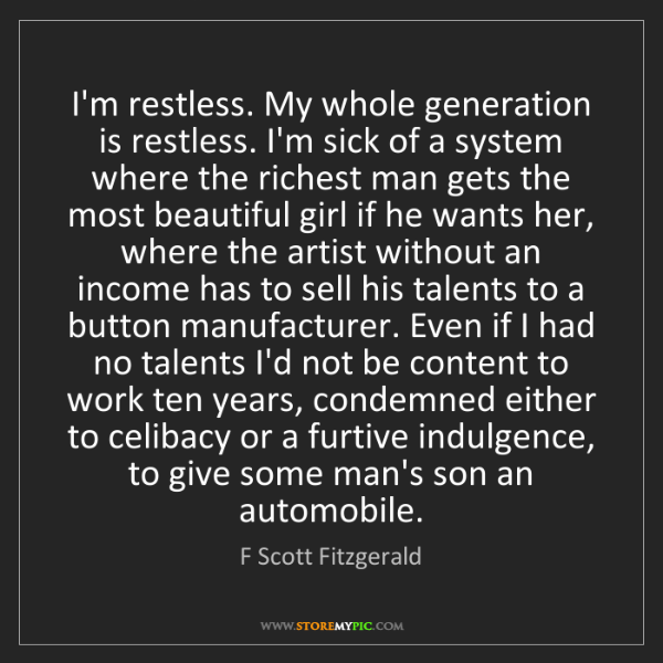 F Scott Fitzgerald: I'm restless. My whole generation is restless. I'm sick...