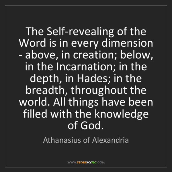 Athanasius of Alexandria: The Self-revealing of the Word is in every dimension...