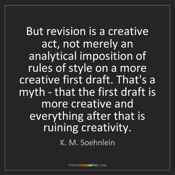 K. M. Soehnlein: But revision is a creative act, not merely an analytical...