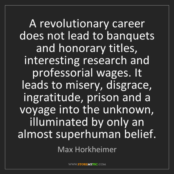 Max Horkheimer: A revolutionary career does not lead to banquets and...