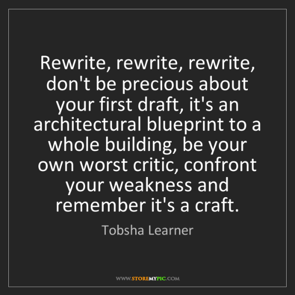 Tobsha Learner: Rewrite, rewrite, rewrite, don't be precious about your...