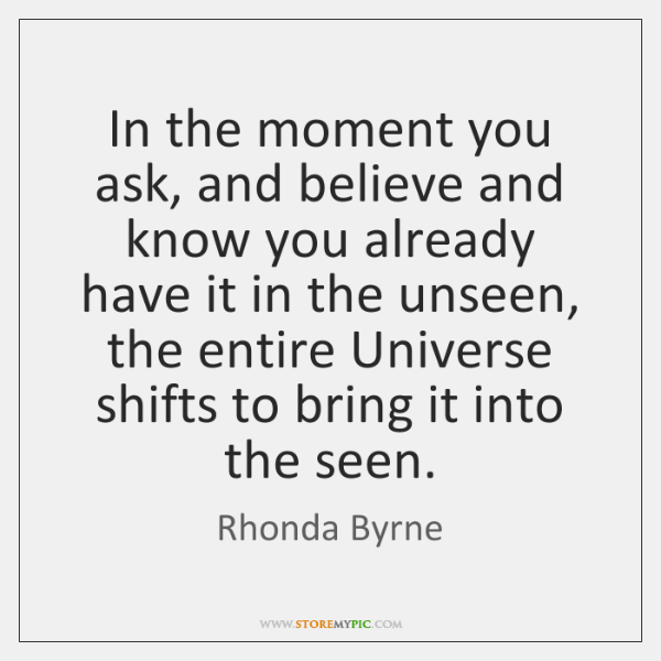 In the moment you ask, and believe and know you already have ...