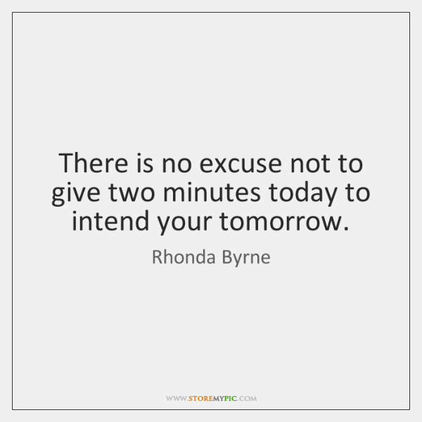 There is no excuse not to give two minutes today to intend ...
