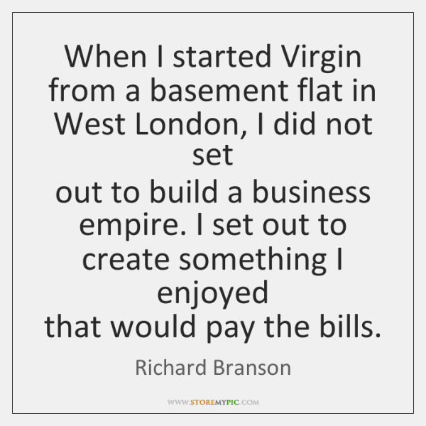When I started Virgin from a basement flat in West London, I ...