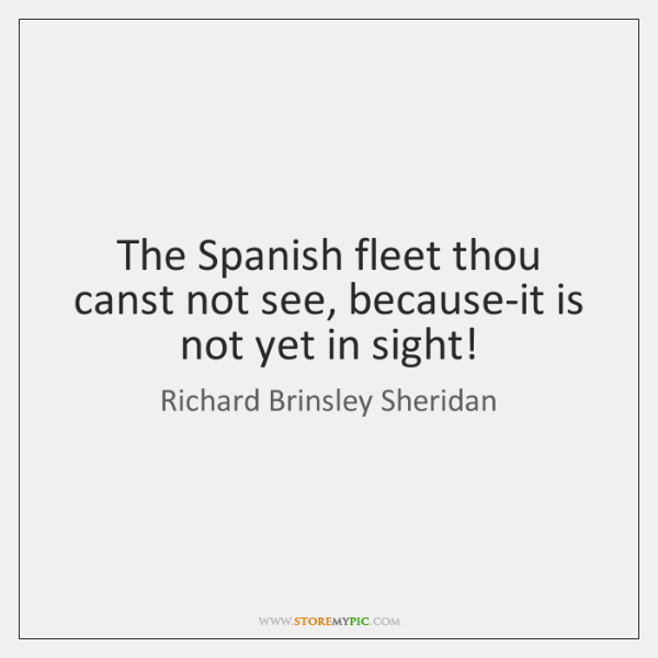 The Spanish fleet thou canst not see, because-it is not yet in ...