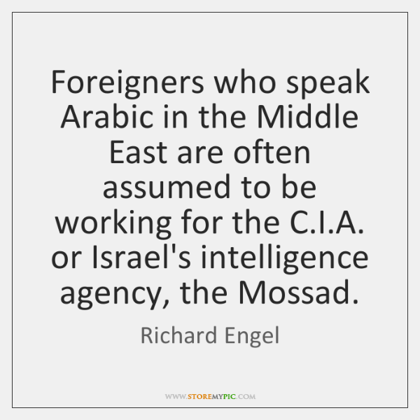 Foreigners who speak Arabic in the Middle East are often assumed to ...