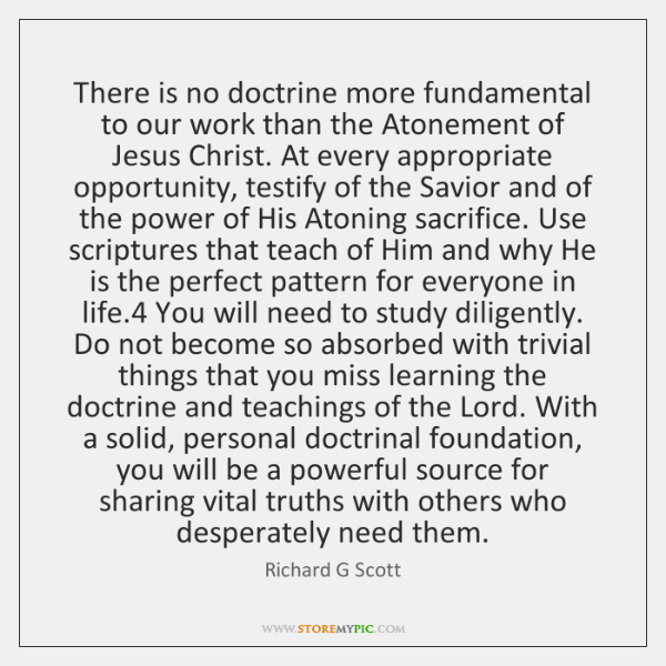 There is no doctrine more fundamental to our work than the Atonement ...