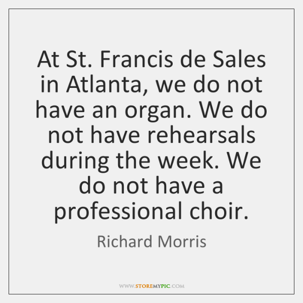 At St. Francis de Sales in Atlanta, we do not have an ...