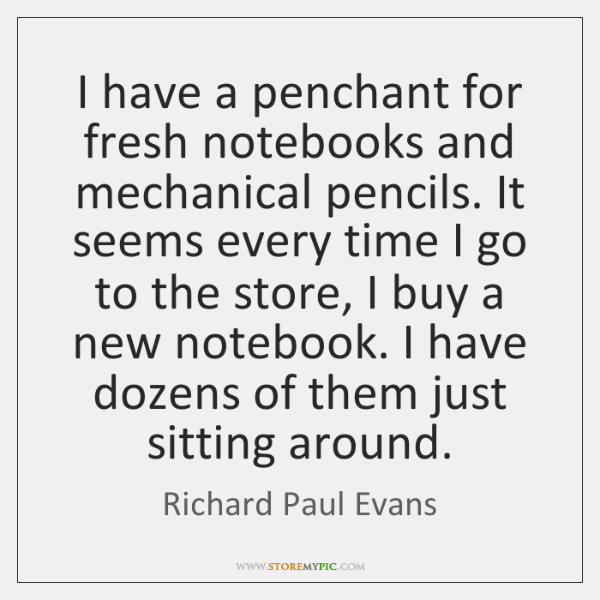 I have a penchant for fresh notebooks and mechanical pencils. It seems ...