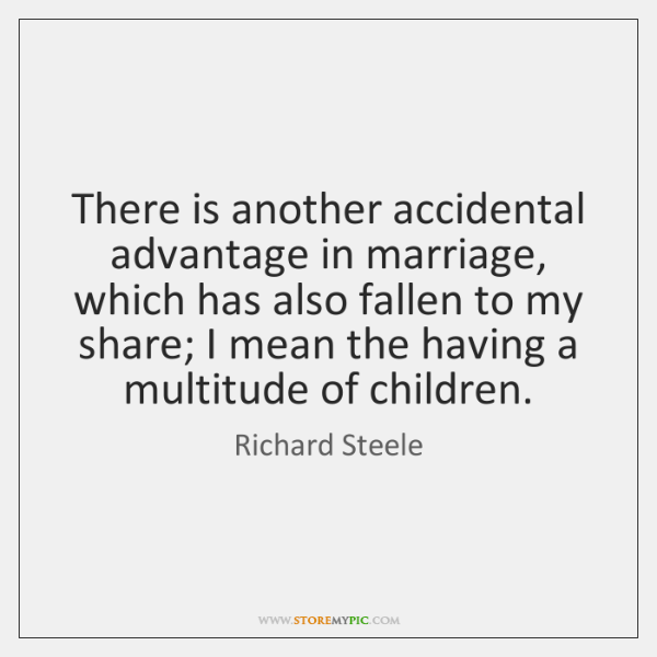 There is another accidental advantage in marriage, which has also fallen to ...