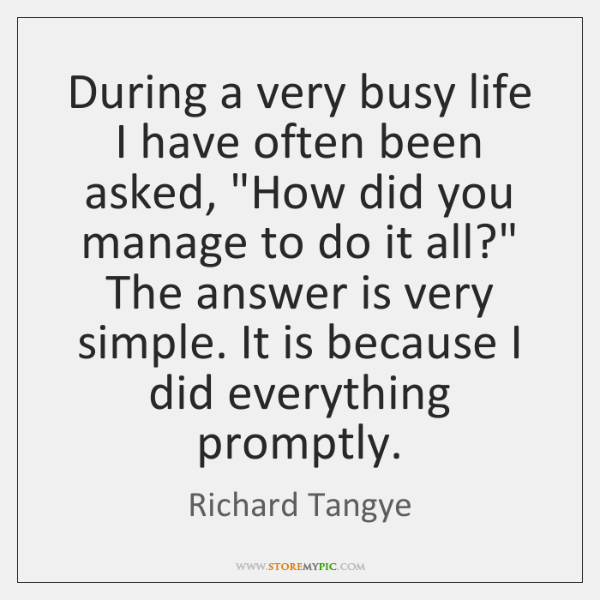 """During a very busy life I have often been asked, """"How did ..."""
