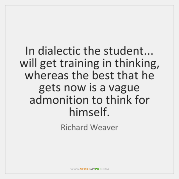 In dialectic the student... will get training in thinking, whereas the best ...