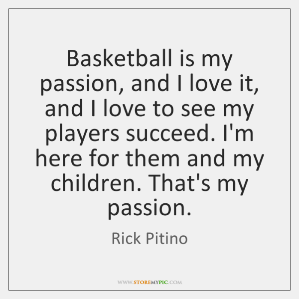 Basketball is my passion, and I love it, and I love to ...