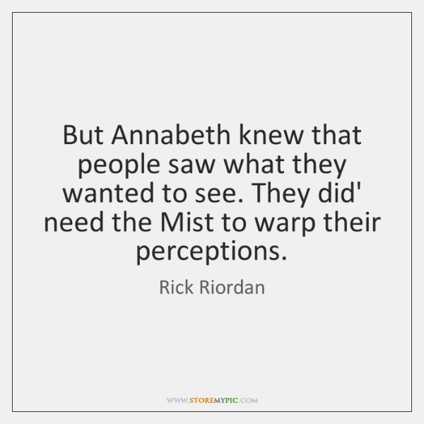 But Annabeth knew that people saw what they wanted to see. They ...