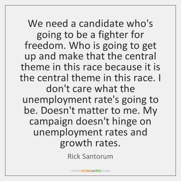 We need a candidate who's going to be a fighter for freedom. ...