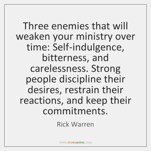 Three enemies that will weaken your ministry over time: Self-indulgence, bitterness, and ...