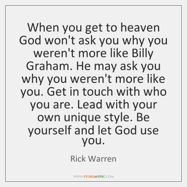 When you get to heaven God won't ask you why you weren't ...