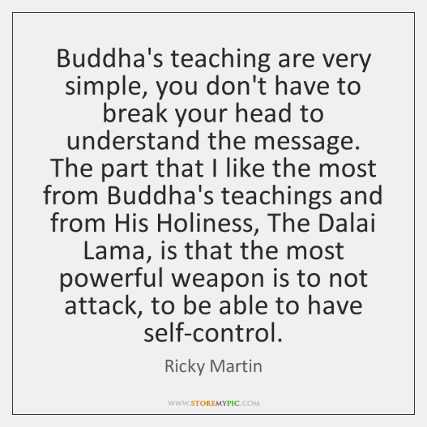 Buddha's teaching are very simple, you don't have to break your head ...